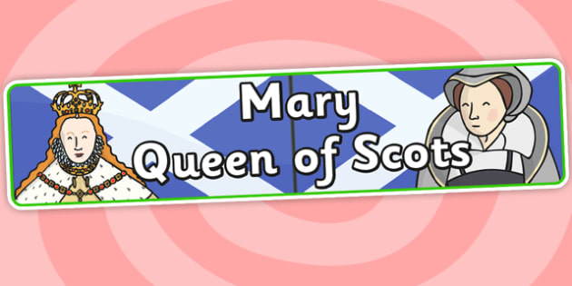 Mary Queen of Scots Display Banner - mary queen of scots, stuarts