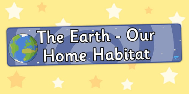The Earth Our Home Habitat Display Banner - display, banner
