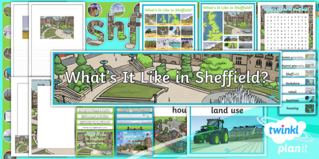 PlanIt - Geography Year 4 - What's It Like in Sheffield? Unit Additional Resources - geography, UK, compare, Sheffield, contrasting, location, physical, human