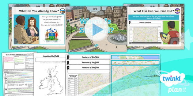 PlanIt - Geography Year 4 - What's It Like in Sheffield? Lesson 1: Where Is Sheffield? Lesson Pack - geography, UK, compare, Sheffield, contrasting, location, physical, human