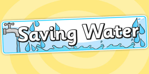 Saving Water Display Banner - Eco School, Eco, Recycle, environment, poster, display, banner, sign, recyling, eco class, recycling posters, A4, display, turn off, lights, computer, paper, electricity, saving
