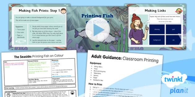 PlanIt - Art UKS2 - The Seaside Lesson 3: Printing Fish on Colour Lesson Pack