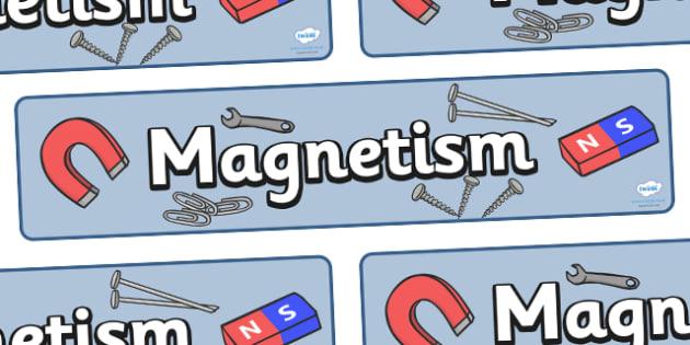 Magnetism Display Banner - magnetism, magnet, magnets, display, banner, sign, poster, physics, minus, plus, KS2