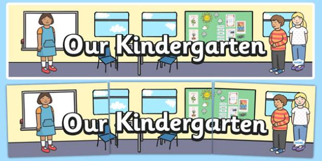Our Kindergarten Display Banner - welcome banner, our class, our kindergarten, classes, children, teacher, starting school, display, banner