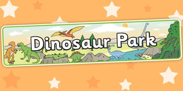 Dinosaur Park Role Play Banner - dinosaur park, display banner, dinosaur park role play, role play, dinosaur park display banner, dinosaur themed
