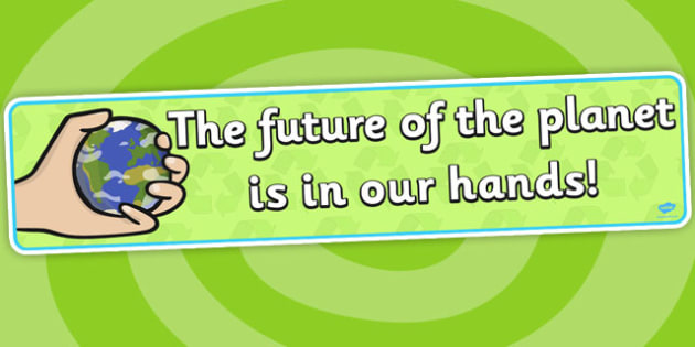 Eco And Recycling The Future of the Planet Display Banner - Eco and Recycling, environment, recycling, eco, display, banner, sign, poster, friendly, Eco school,  reuse, reduce, emission, Eco, recycle, paper, saving, turn off, lights, electricity, eco