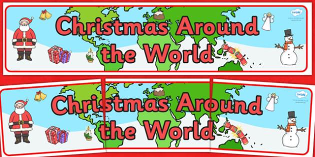 Christmas Around the World Display Banner - Christmas, xmas, Happy Christmas, tree, advent, nativity, display, banner, sign, poster, santa, father christmas, Jesus, tree, stocking, present, activity, cracker, angel, snowman, advent