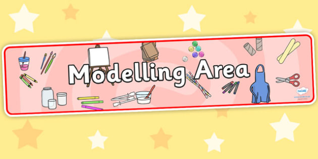 Modelling Area Sign - Classroom Area Signs, KS1, Creative Area, Banner, Foundation Stage Area Signs, Classroom labels, Area labels, Area Signs, Classroom Areas, Poster, Display, Areas