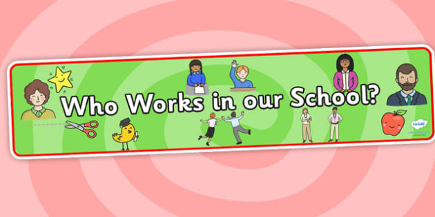 Who Works In Our School? Display Banner - who works in our school, our school display banner, who works in our school banner, teachers banner, school banner, staff banner