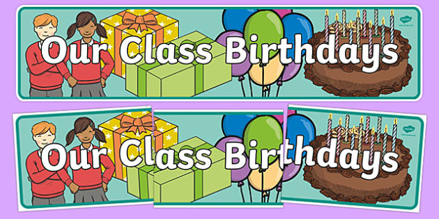 Our Class Birthdays Display Banner - Birthday, birthday poster, birthday display, birthday banner, months of the year, cake, balloons, happy birthday