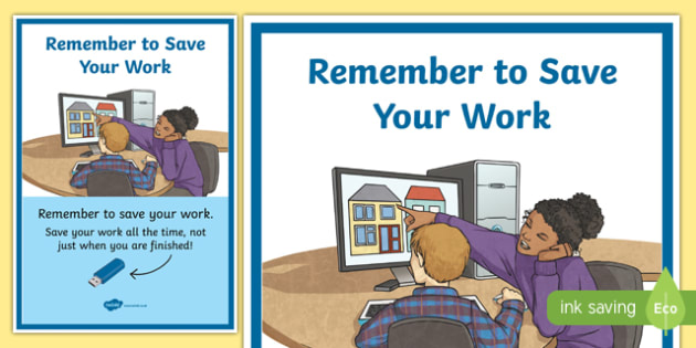 Computing Area Reminder Poster Remember to Save Your Work - ict