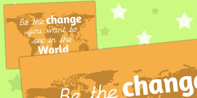 Be the Change You Want to See in the World Motivational Poster