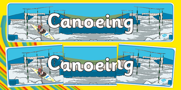 Rio 2016 Olympics Canoeing Display Banner - Canoeing, Olympics, Olympic Games, sports, Olympic, London, 2012, display, banner, poster, sign, activity, Olympic torch, events, flag, countries, medal, Olympic Rings, mascots, flame, compete