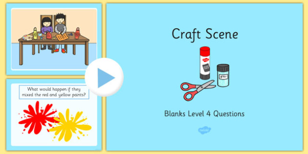 Craft Scene Blanks Level 4 Questions PowerPoint - receptive language, expressive language, verbal reasoning, language delay, language disorder, comprehension, autism