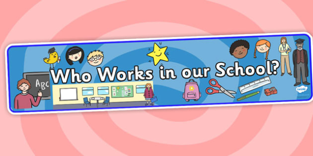Who Works In Our School Display Banner - Who Works In Our School, Our School, Our School Banner, Who Works In Our School Banner, Display