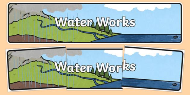 Water Works Display Banner - australia, Australian Curriculum, Water Works, science, year 2, banner, wall display