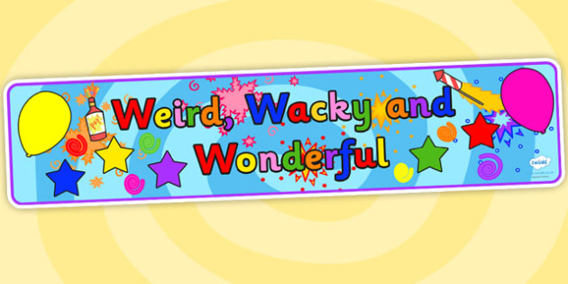 Weird Wacky and Wonderful Topic Display Banner - weird wacky and wonderful, display banner, party display banner, fun display banner