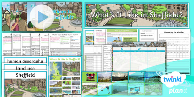 PlanIt - Geography Year 4 - What's It Like in Sheffield? Unit Pack - geography, UK, compare, Sheffield, contrasting, location, physical, human