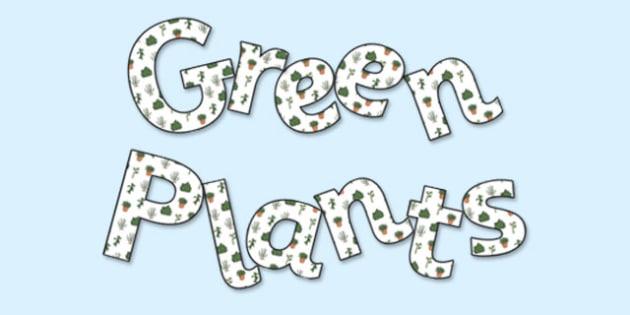 'Green Plants' Display Lettering - green plants, green plants lettering, green plants display, green plants display letters, living things, plants, ks2