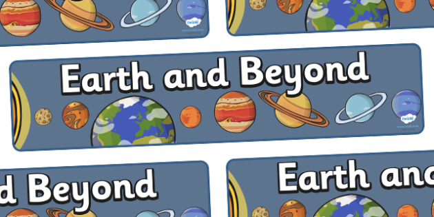 Earth And Beyond Display Banner - earth and beyond, display, banner, sign, poster, Earth, solar system, planets, different planets, beyond the earth