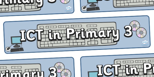 ICT In Primary 3 Display Banner - ICT, primary, 3, year 3, display, banner, sign, poster, Computer Area, ICT Area, computer, technology, IT