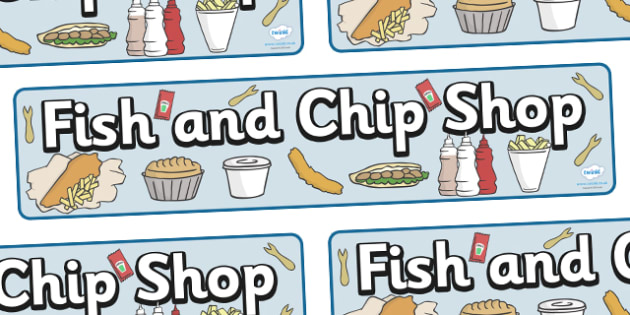 Fish And Chip Shop Role Play Display Banner - Fish and Chip, shop, display, banner, fast food, chip butty, food, eating, English, haddock, cod, mushy peas, sign, poster