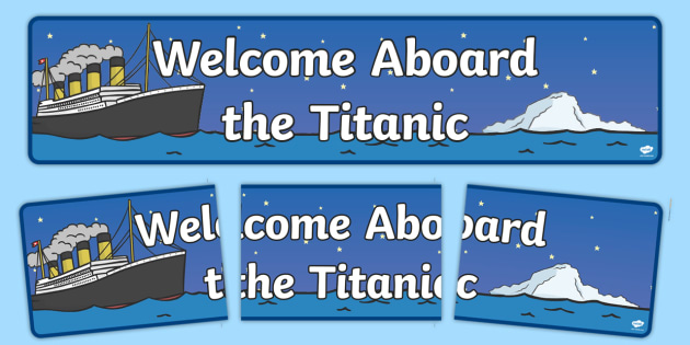 Welcome Aboard The Titanic (Night) - The Titanic, resources, banner, poster, sign, display, Iceberg, Ship, Liner, White Star Line, disaster, New York, sink, lifeboat, boat, captain, survivors