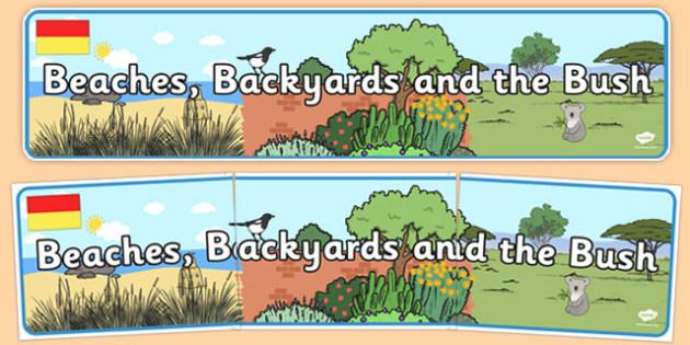 Beaches Backyards and The Bush Display Banner - australia, Science, Year 1, Habitats, Australian Curriculum, Beaches, Backyards, The Bush, Living, Living Adventure, Environment, Living Things, Animals, Display Banner