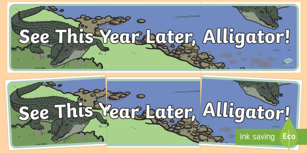 See This Year Later Alligator! Display Banner - End of Year, display, last day of school, last day, transition, banner, see you later alligator, all