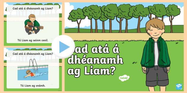 Cad atá á dhéanamh ag Liam? PowerPoint-Irish