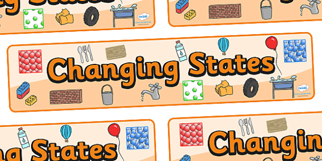 Changing States Display Banner - States, banner, sign, poster, display, liquid, gas, solid, ice, forces, movement, gravity, push, pull, Magnet, friction, science, knowledge and understanding of the world