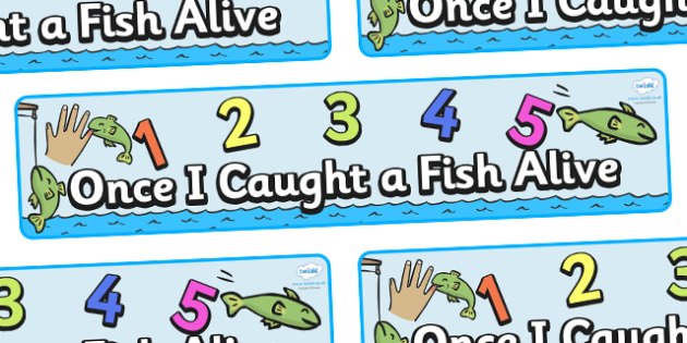 1,2,3,4,5 Once I Caught a Fish Alive Display Banner - 1,2,3,4,5, Once I Caught a Fish Alive, nursery rhyme, rhyme, rhyming, nursery rhyme story, nursery rhymes, counting rhymes, counting, 12345 once i caught a fish alive