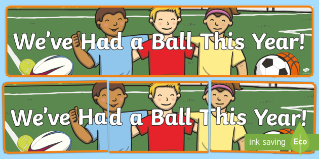 We've Had a Ball This Year! Display Banner - End of Year, end of year display banner, last day of school, last day, end of year display, ball dis