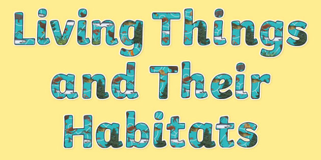 Living Things and their Habitats Display Lettering - Science lettering, Science display, Science display lettering, living things and their habitats, display lettering, display, letter