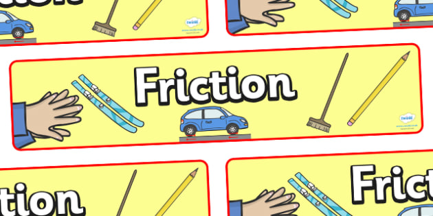 Friction Display Banner - friction, force, type of forces, display, banner, sign, poster, physics, KS2, physics resources, resistance, two surfaces, surfaces, between, contact
