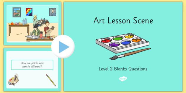 Art Lesson Scene Blanks Level 2 Questions PowerPoint - receptive language, expressive language, verbal reasoning, language delay, language disorder, comprehension, autism