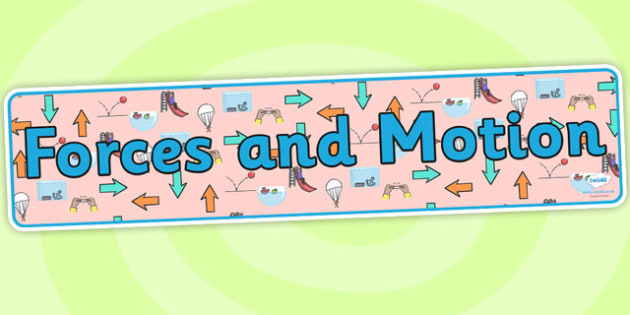 Forces and Motion Display Banner - forces and motion, forces and motion banner, forces and motion display, pushes and pulls, pushes and pulls banner, ks2