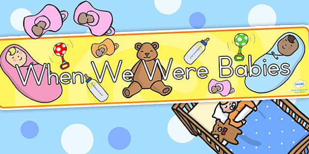 When We Were Babies Display Banner - babies, growing, growth