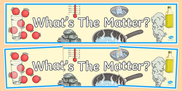 What's The Matter? Display Banner - australia, What's the Matter?, science, year 5, banner, wall display, Australian Curriculum, Australian Curriculum