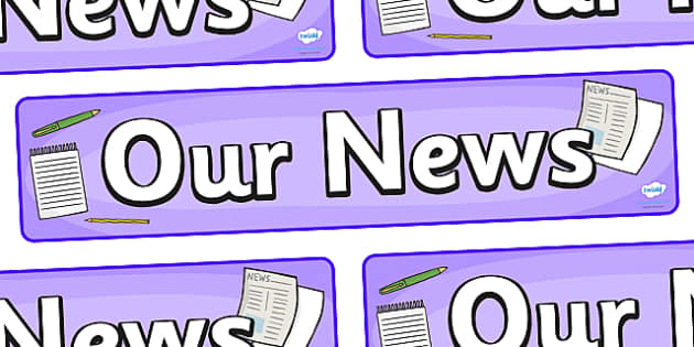 Our News Display Banner - our news display banner, our news, display, banner, poster, sign, news, report, journalism, recent, what happened, News