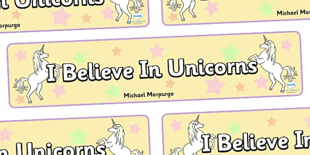 I Believe In Unicorns Display Banner - I believe in uniconrs, unicorns, display, banner, posters, sign, magic, animal, Michael Morpurgo
