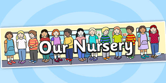 Our Nursery Display Banner  - welcome banner, our class, our nursery, classes, children, teacher, starting school, display, banner