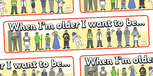 When Im Older Display Poster - growing up, human growth, ourselves, all about me, professions, banner, display