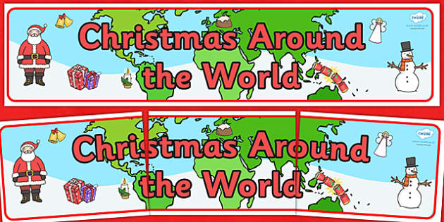 Christmas Around the World Display Banner - Christmas, xmas, Happy Christmas, tree, advent, nativity, display, banner, sign, poster, santa, father christmas, Jesus, tree, stocking, present, activity, cracker, angel, snowman, advent