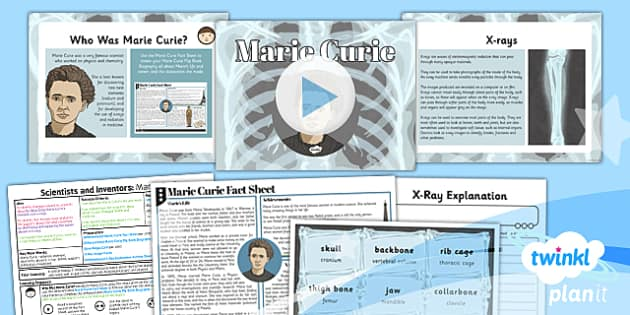PlanIt - Science Year 3 - Scientists and Inventors Lesson 2: Marie Curie Lesson Pack - radiation, x rays, bones, skeleton
