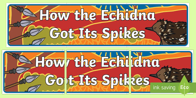 How The Echidna Got Its Spikes Display Banner - Australian, Aboriginal, Dreamtime Stories, how the echidna got its spikes, display banner, banner, d