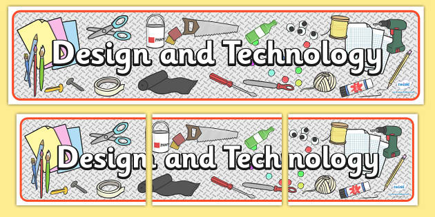 Design and Technology Display Banner - design, technology, D&T, design and technology, display, sign, banner, poster, IT, computer, designing, information, creative, teaching resources, resources, technology and design, computers, science, KS2, draw,