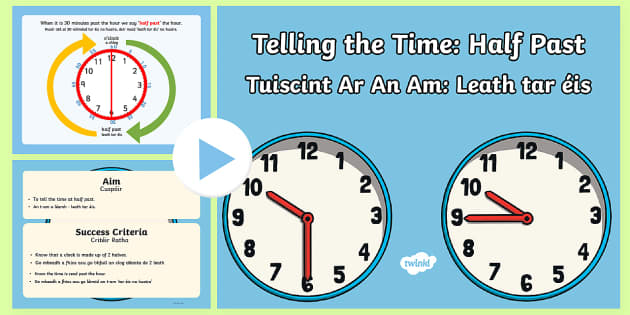 Telling The Time: Half Past PowerPoint Gaeilge - An t-am, am, cumhachtphointe, powerpoint, Telling the time, leath i ndiaidh, leath tar éis,  the ti