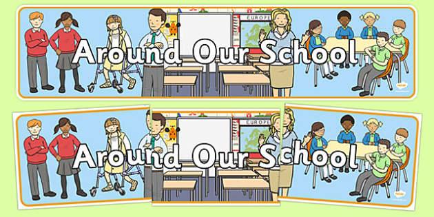 Around Our School Display Banner - school environment, school, classrooms, playground, children, teachers, banner