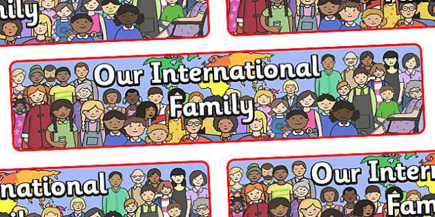 Our International Family Display Banner - display, banner, display banner, our international family, world family, we are all different, ourselves, family, different, we are different, we are all different display banner, poster, sign, classroom disp